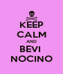 KEEP CALM AND BEVI  NOCINO - Personalised Poster A4 size