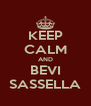 KEEP CALM AND BEVI SASSELLA - Personalised Poster A4 size