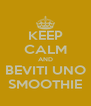 KEEP CALM AND BEVITI UNO SMOOTHIE - Personalised Poster A4 size