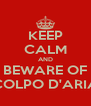 KEEP CALM AND BEWARE OF COLPO D'ARIA - Personalised Poster A4 size