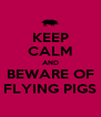 KEEP CALM AND BEWARE OF FLYING PIGS - Personalised Poster A4 size