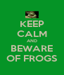KEEP CALM AND BEWARE OF FROGS - Personalised Poster A4 size
