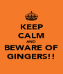 KEEP CALM AND BEWARE OF GINGERS!! - Personalised Poster A4 size
