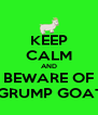 KEEP CALM AND BEWARE OF  GRUMP GOAT - Personalised Poster A4 size