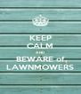 KEEP CALM AND BEWARE of LAWNMOWERS - Personalised Poster A4 size