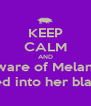 KEEP CALM AND Beware of Melanie;  You could get sucked into her black hole of fat roles.  - Personalised Poster A4 size