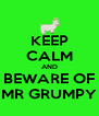 KEEP CALM AND BEWARE OF MR GRUMPY - Personalised Poster A4 size