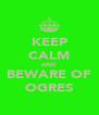KEEP CALM AND BEWARE OF OGRES - Personalised Poster A4 size