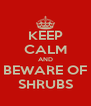 KEEP CALM AND BEWARE OF SHRUBS - Personalised Poster A4 size