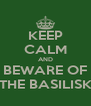 KEEP CALM AND BEWARE OF THE BASILISK - Personalised Poster A4 size