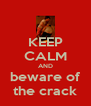 KEEP CALM AND beware of the crack - Personalised Poster A4 size