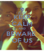 KEEP CALM AND BEWARE  OF US - Personalised Poster A4 size