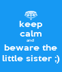 keep calm and  beware the little sister ;) - Personalised Poster A4 size