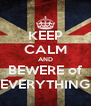 KEEP CALM AND BEWERE of EVERYTHING - Personalised Poster A4 size