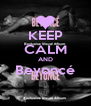 KEEP CALM AND Beyoncé  - Personalised Poster A4 size
