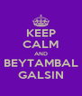KEEP CALM AND BEYTAMBAL GALSIN - Personalised Poster A4 size