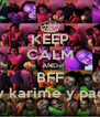KEEP CALM AND BFF brianda y karime y paola y abi  - Personalised Poster A4 size
