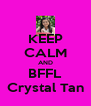 KEEP CALM AND BFFL Crystal Tan - Personalised Poster A4 size