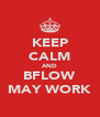 KEEP CALM AND BFLOW MAY WORK - Personalised Poster A4 size