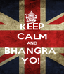 KEEP CALM AND BHANGRA  YO!  - Personalised Poster A4 size