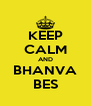 KEEP CALM AND BHANVA BES - Personalised Poster A4 size