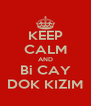 KEEP CALM AND Bi CAY DOK KIZIM - Personalised Poster A4 size