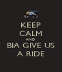 KEEP CALM AND BIA GIVE US A RIDE - Personalised Poster A4 size