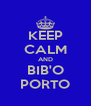 KEEP CALM AND BIB'O PORTO - Personalised Poster A4 size