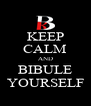 KEEP CALM AND BIBULE YOURSELF - Personalised Poster A4 size