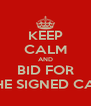KEEP CALM AND BID FOR THE SIGNED CAP - Personalised Poster A4 size