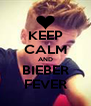 KEEP CALM AND BIEBER FEVER - Personalised Poster A4 size