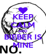 KEEP CALM AND BIEBER IS MINE - Personalised Poster A4 size