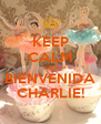 KEEP CALM AND BIENVENIDA CHARLIE! - Personalised Poster A4 size