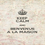 KEEP CALM AND BIENVENUE A LA MAISON - Personalised Poster A4 size