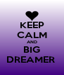 KEEP CALM AND BIG DREAMER  - Personalised Poster A4 size