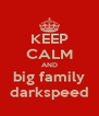 KEEP CALM AND big family darkspeed - Personalised Poster A4 size