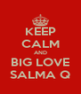 KEEP CALM AND BIG LOVE SALMA Q - Personalised Poster A4 size