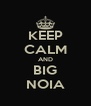 KEEP CALM AND BIG NOIA - Personalised Poster A4 size