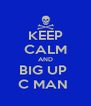 KEEP CALM AND BIG UP  C MAN  - Personalised Poster A4 size