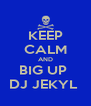 KEEP CALM AND BIG UP  DJ JEKYL  - Personalised Poster A4 size