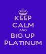 KEEP CALM AND BIG UP PLATINUM - Personalised Poster A4 size