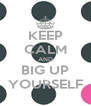 KEEP CALM AND BIG UP YOURSELF - Personalised Poster A4 size