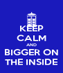 KEEP CALM AND BIGGER ON THE INSIDE - Personalised Poster A4 size
