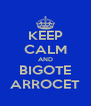 KEEP CALM AND BIGOTE ARROCET - Personalised Poster A4 size