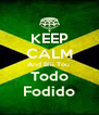 KEEP CALM And Biii Tou  Todo Fodido - Personalised Poster A4 size