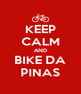 KEEP CALM AND BIKE DA PINAS - Personalised Poster A4 size