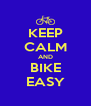 KEEP CALM AND BIKE EASY - Personalised Poster A4 size