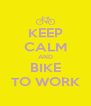 KEEP CALM AND BIKE TO WORK - Personalised Poster A4 size