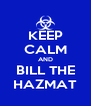 KEEP CALM AND BILL THE HAZMAT - Personalised Poster A4 size