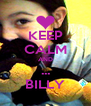 KEEP CALM AND ... BILLY - Personalised Poster A4 size